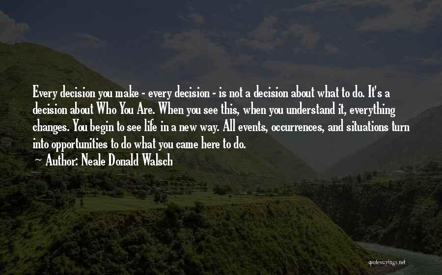 Decisions In Life Quotes By Neale Donald Walsch