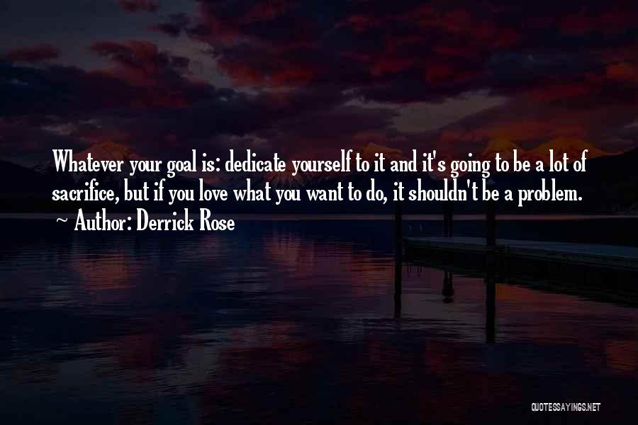Dedicate Yourself Quotes By Derrick Rose