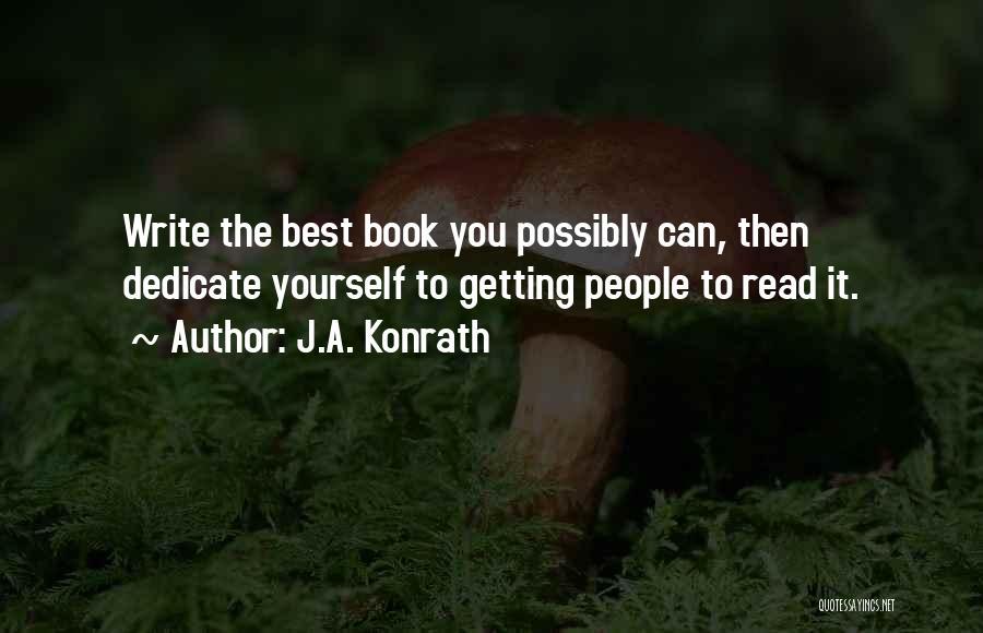 Dedicate Yourself Quotes By J.A. Konrath