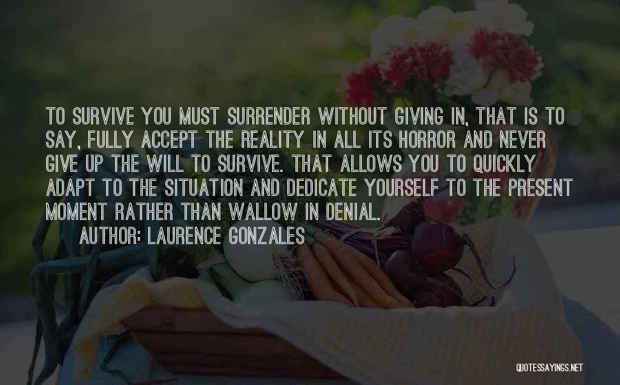 Dedicate Yourself Quotes By Laurence Gonzales