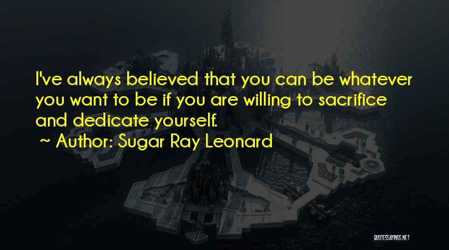 Dedicate Yourself Quotes By Sugar Ray Leonard