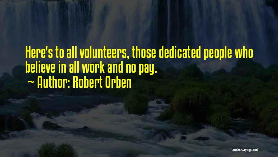 Dedicated Volunteers Quotes By Robert Orben