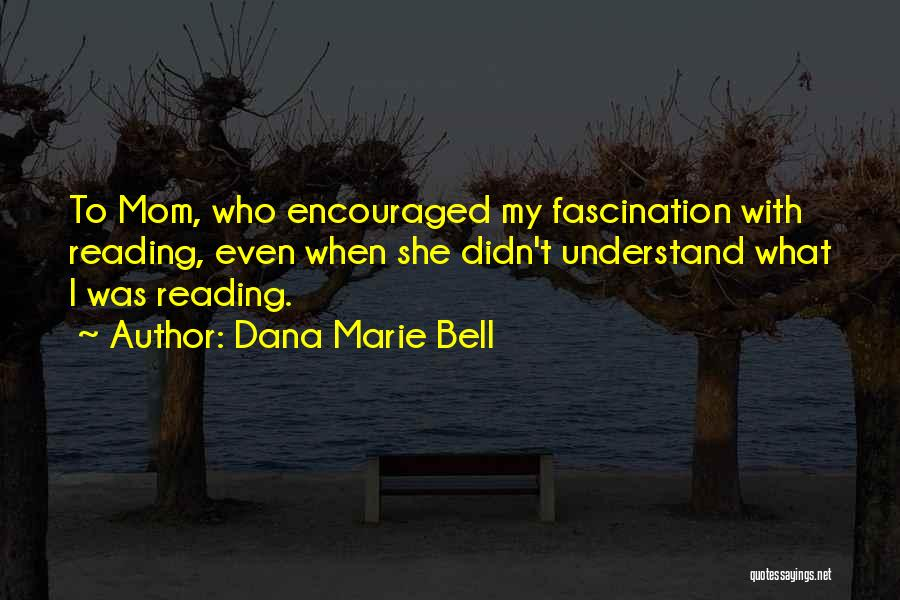 Dedication To Mom Quotes By Dana Marie Bell