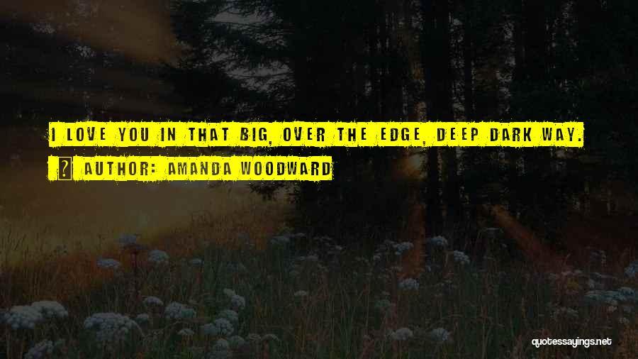 Deep Dark Love Quotes By Amanda Woodward