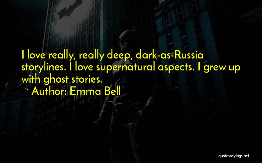 Deep Dark Love Quotes By Emma Bell
