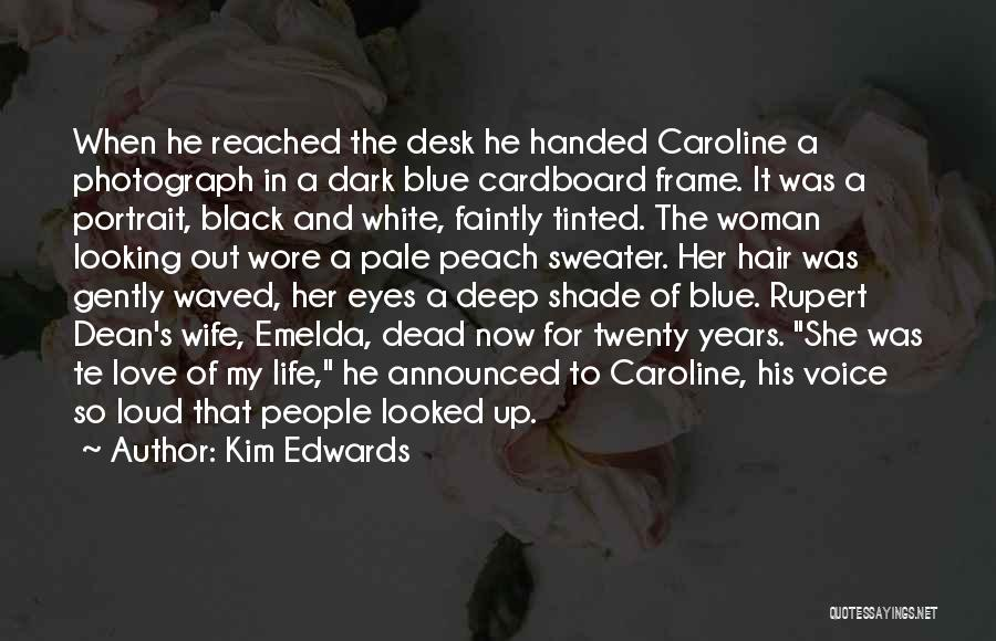 Deep Dark Love Quotes By Kim Edwards