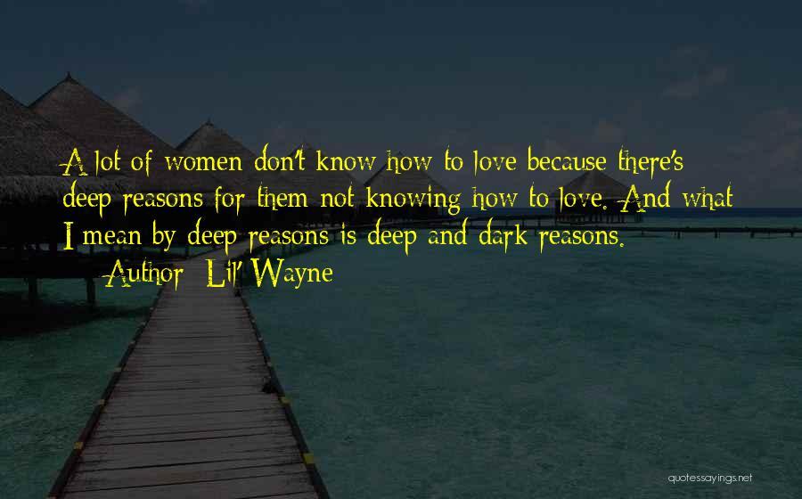 Deep Dark Love Quotes By Lil' Wayne