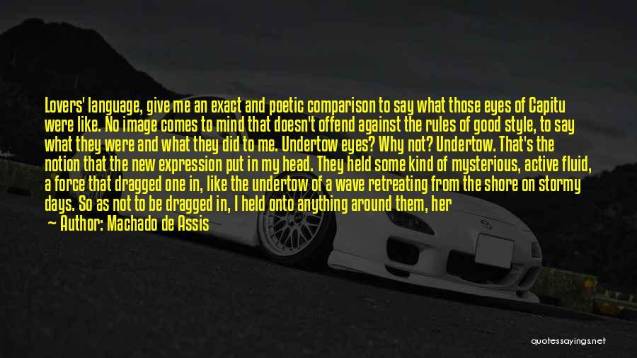 Deep Dark Love Quotes By Machado De Assis
