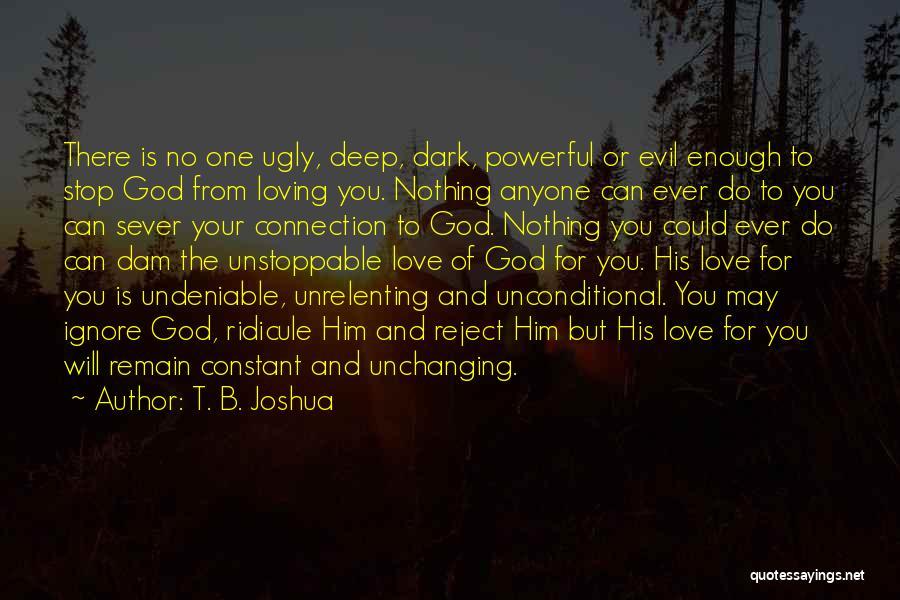 Deep Dark Love Quotes By T. B. Joshua