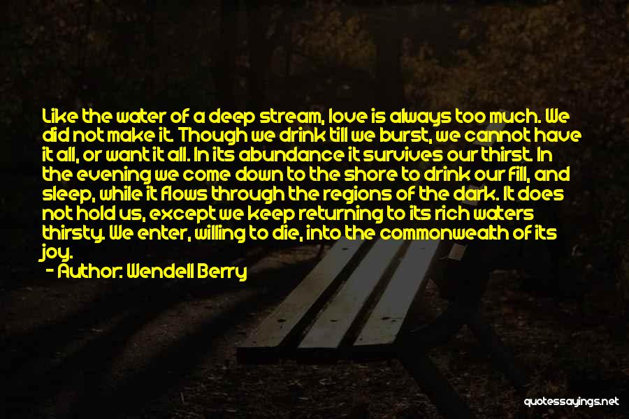 Deep Dark Love Quotes By Wendell Berry
