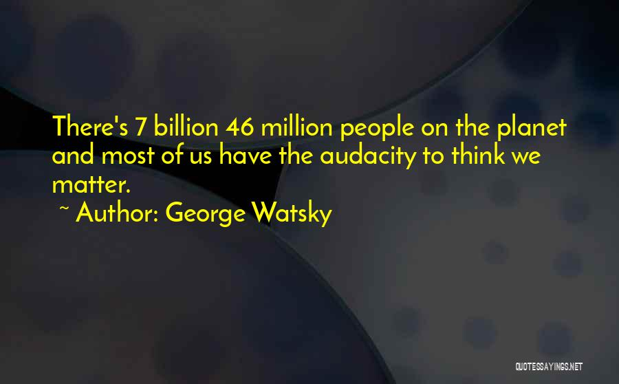 Deep Life Philosophical Quotes By George Watsky