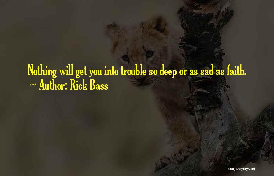 Deep Sad Short Quotes By Rick Bass