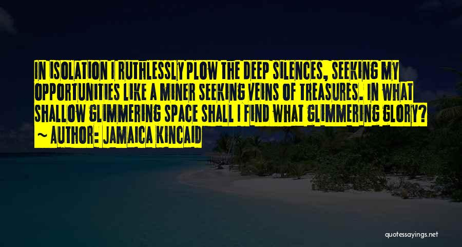 Deep Space Quotes By Jamaica Kincaid