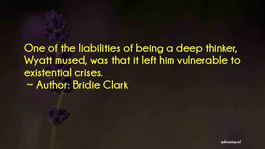 Deep Thinker Quotes By Bridie Clark