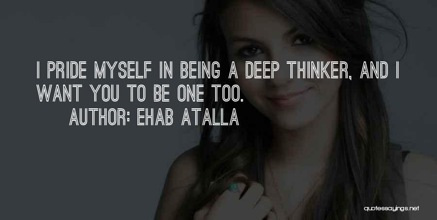 Deep Thinker Quotes By Ehab Atalla