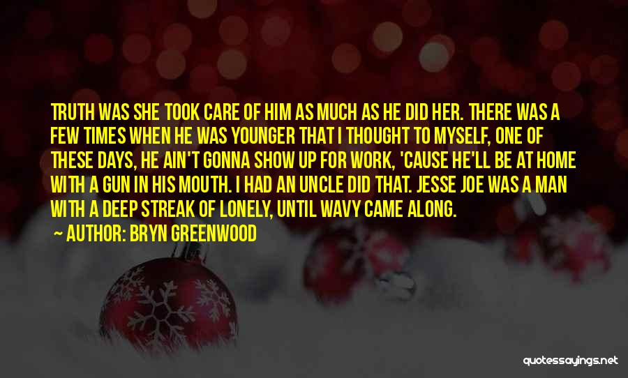 Deep Truth Quotes By Bryn Greenwood