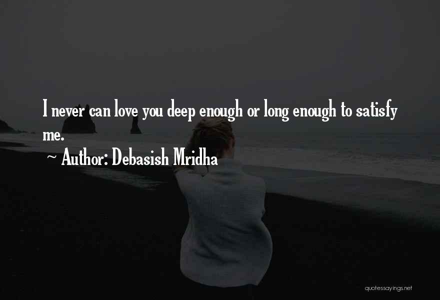 Deep Truth Quotes By Debasish Mridha