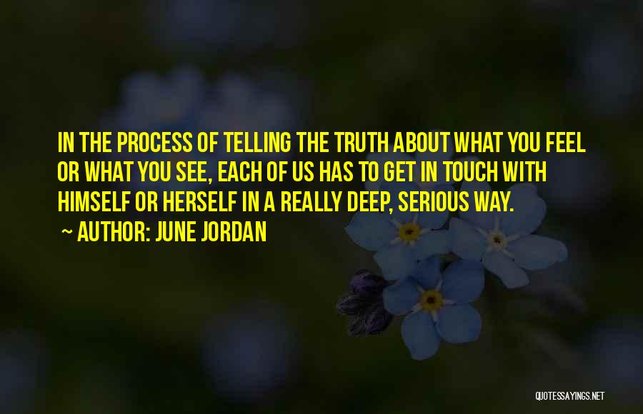Deep Truth Quotes By June Jordan