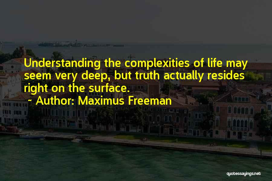 Deep Truth Quotes By Maximus Freeman