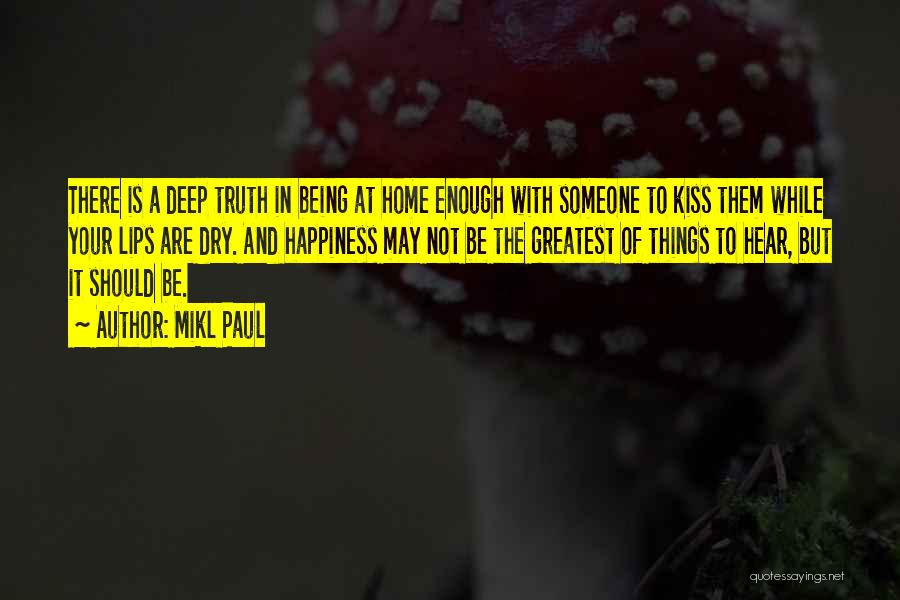 Deep Truth Quotes By Mikl Paul