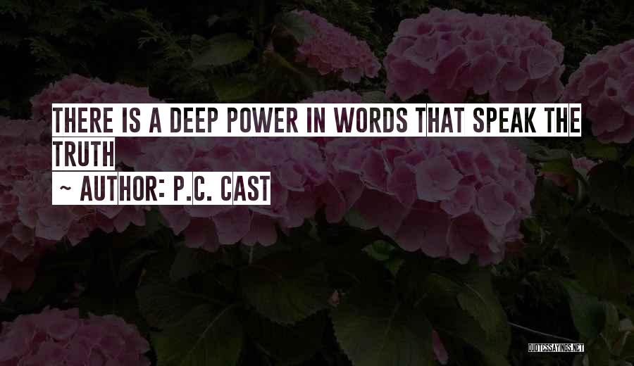 Deep Truth Quotes By P.C. Cast
