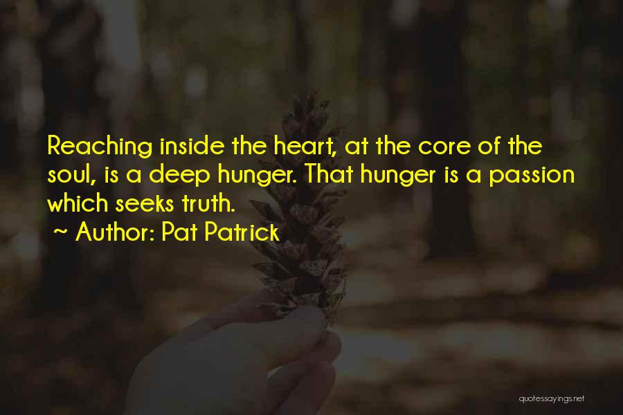 Deep Truth Quotes By Pat Patrick