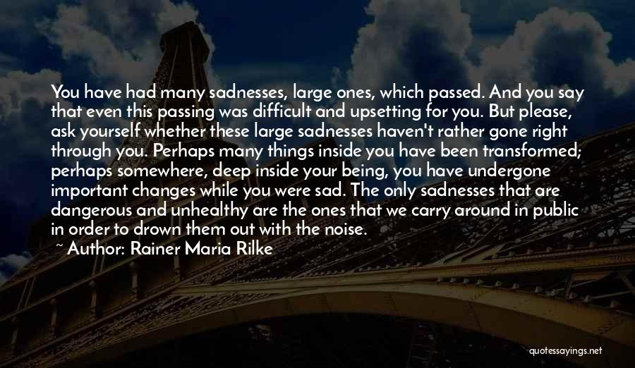 Deep Upsetting Quotes By Rainer Maria Rilke