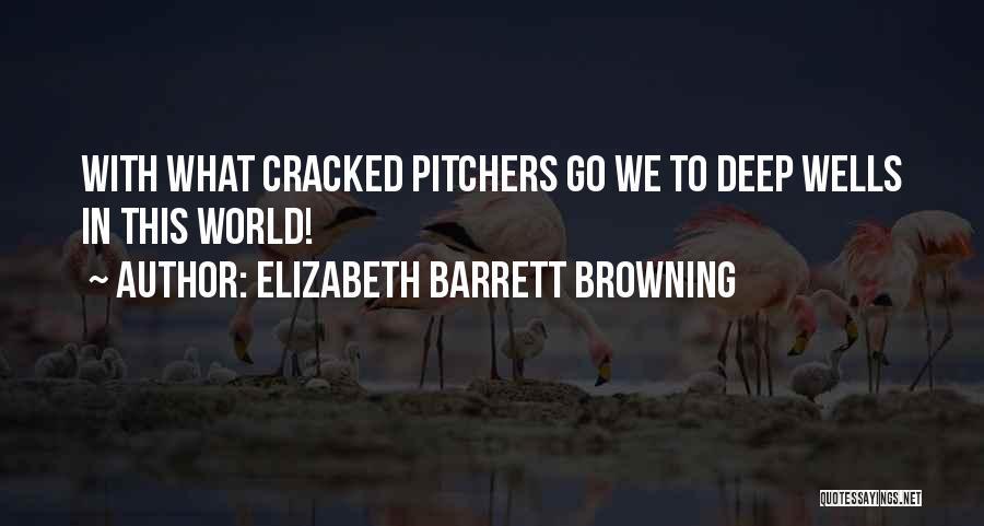 Deep Wells Quotes By Elizabeth Barrett Browning