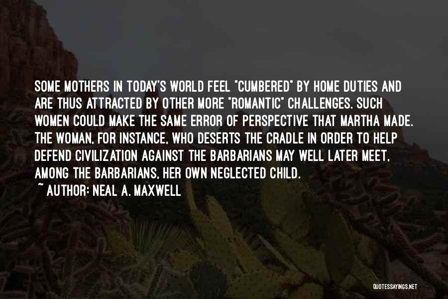 Defend Your Woman Quotes By Neal A. Maxwell