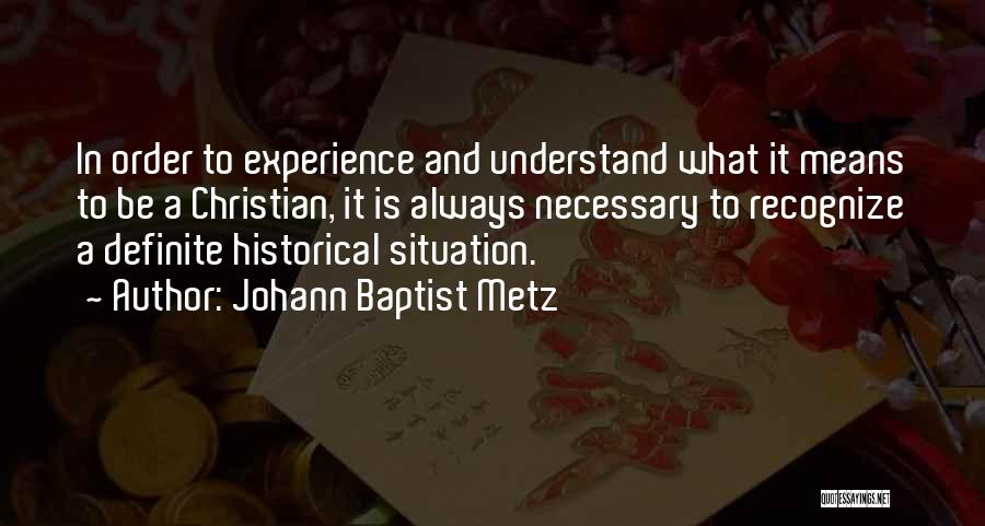 Definite Quotes By Johann Baptist Metz