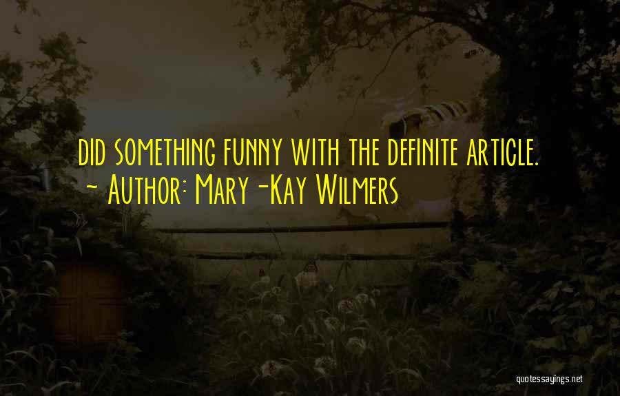 Definite Quotes By Mary-Kay Wilmers
