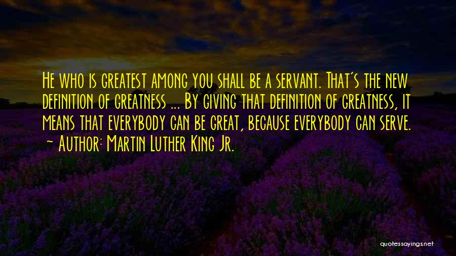 Definition Of Greatness Quotes By Martin Luther King Jr.