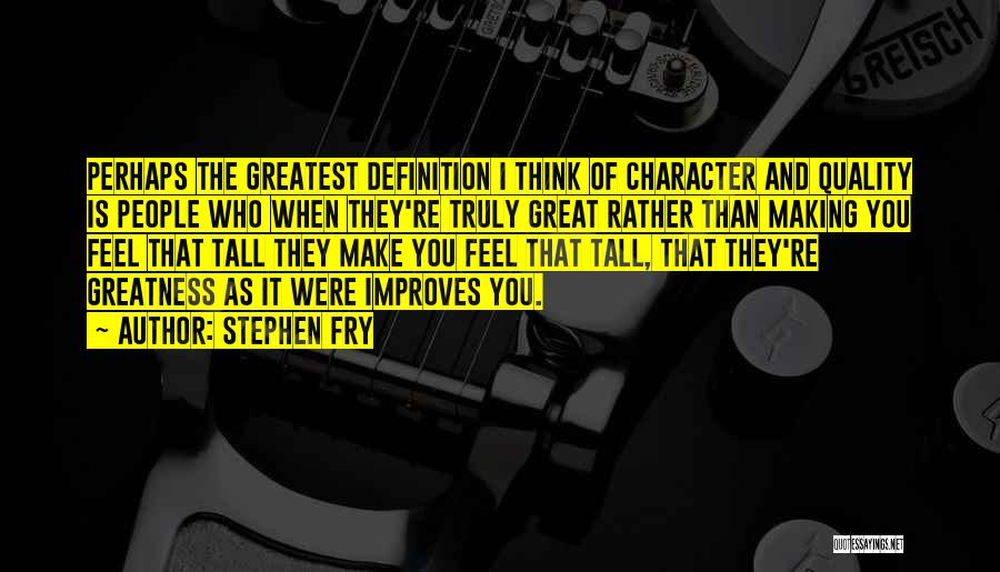 Definition Of Greatness Quotes By Stephen Fry