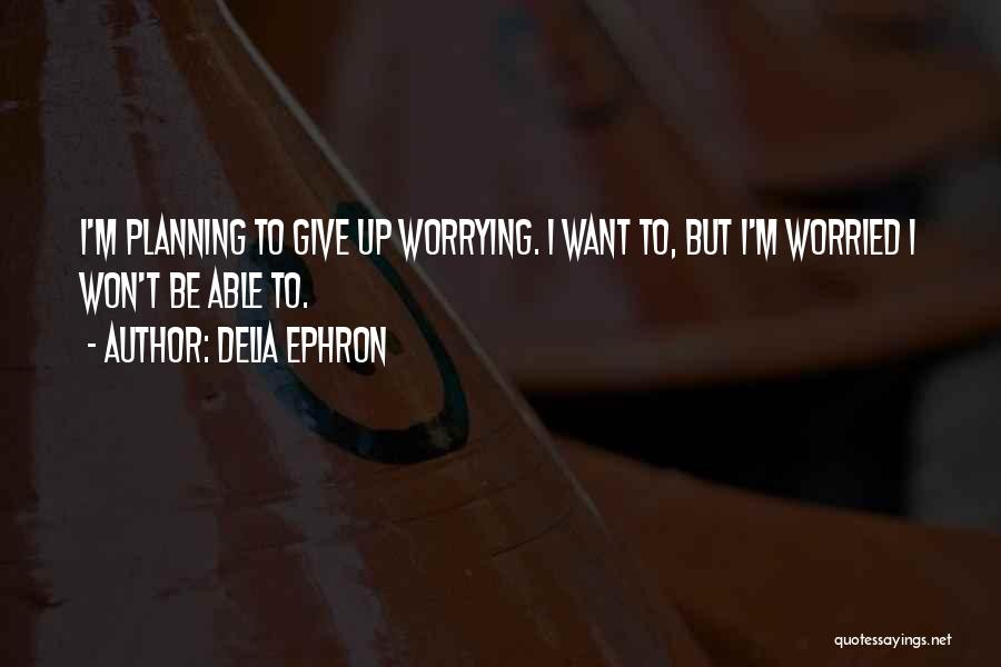 Delia Ephron Quotes 99800