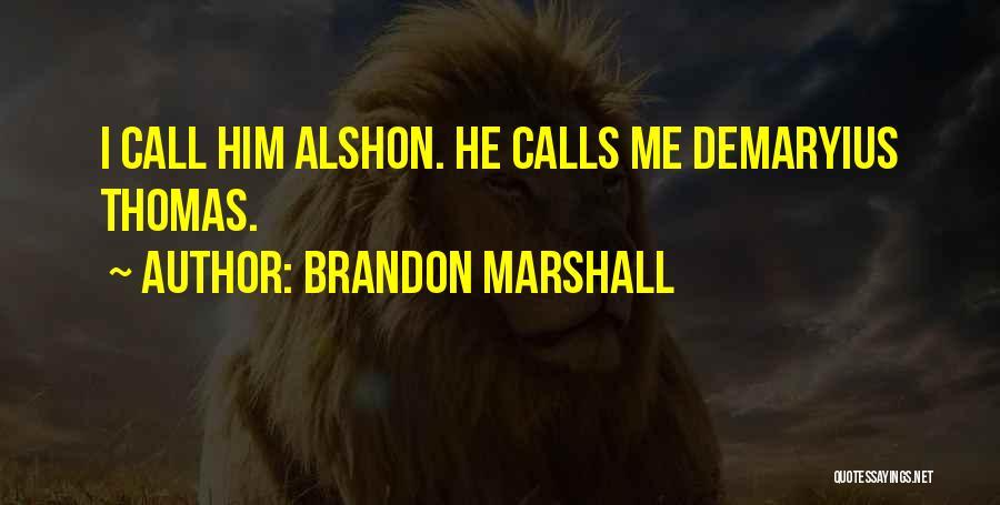Demaryius Thomas Quotes By Brandon Marshall
