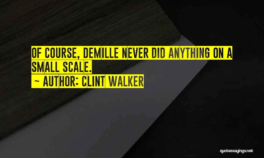 Demille Quotes By Clint Walker
