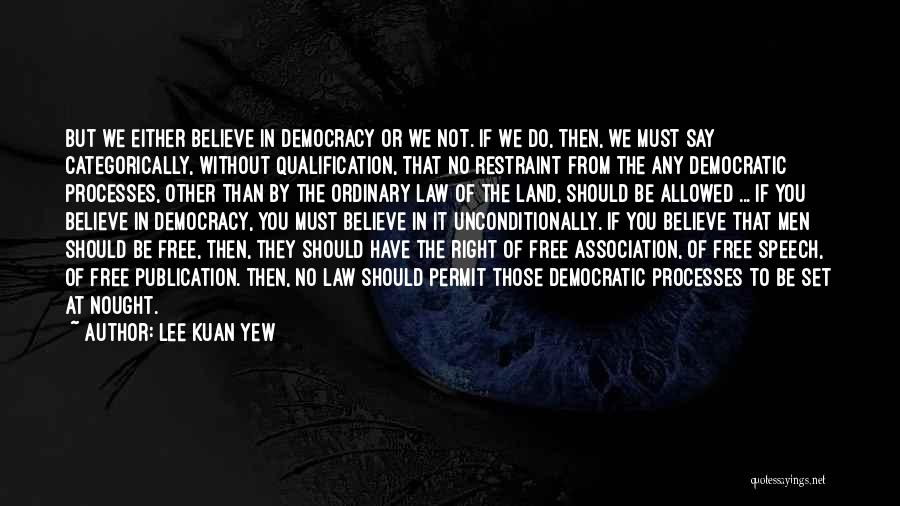 Democracy Free Speech Quotes By Lee Kuan Yew