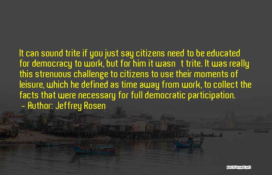 Democratic Participation Quotes By Jeffrey Rosen