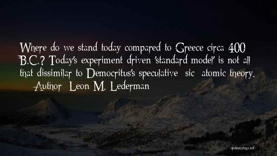 Democritus Atomic Theory Quotes By Leon M. Lederman