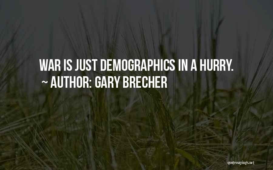 Demographics Quotes By Gary Brecher