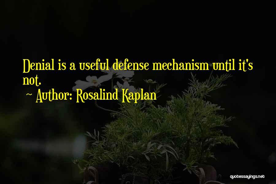 Denial Defense Mechanism Quotes By Rosalind Kaplan