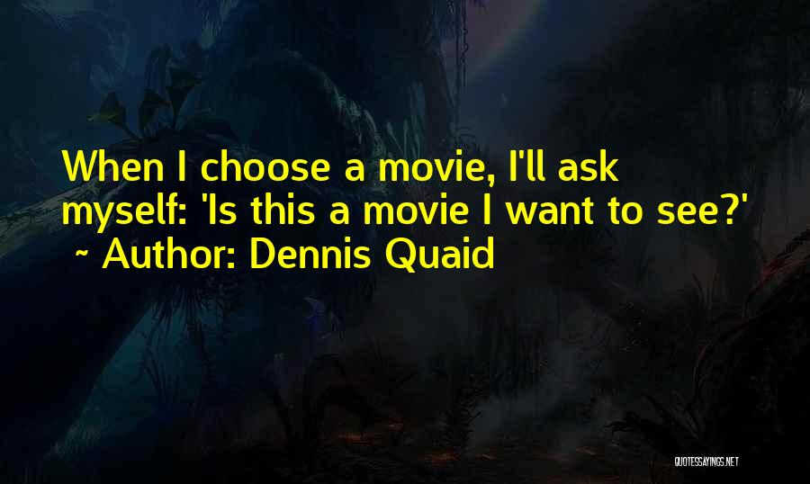Dennis Quaid Movie Quotes By Dennis Quaid