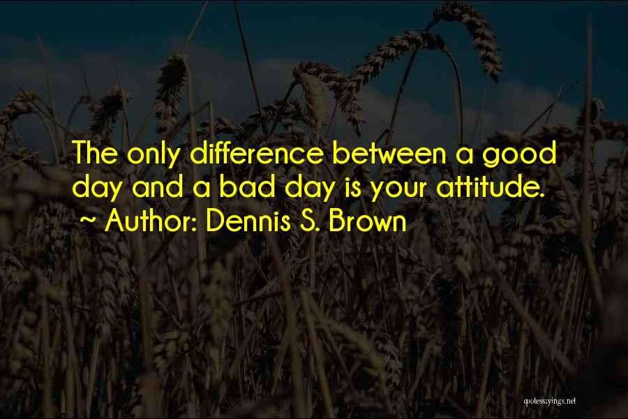Dennis S. Brown Quotes 321366