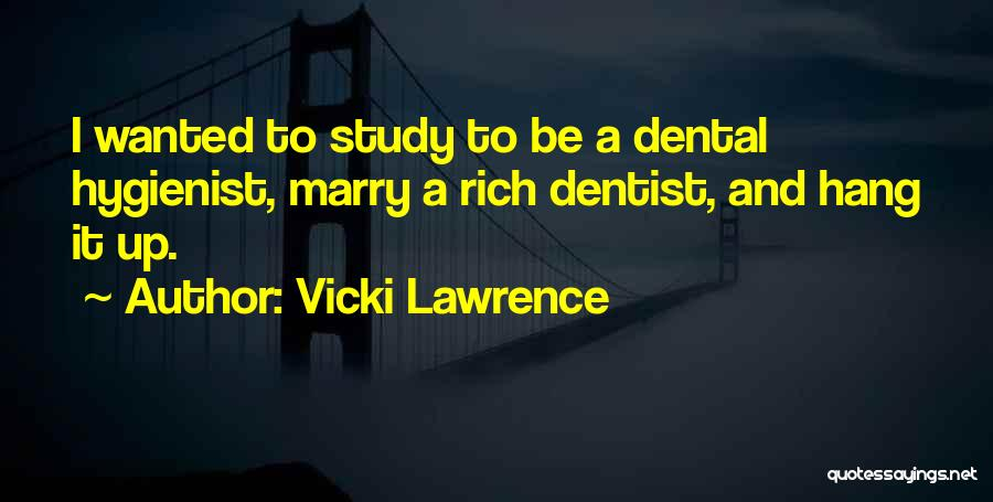 Dental Hygienist Quotes By Vicki Lawrence