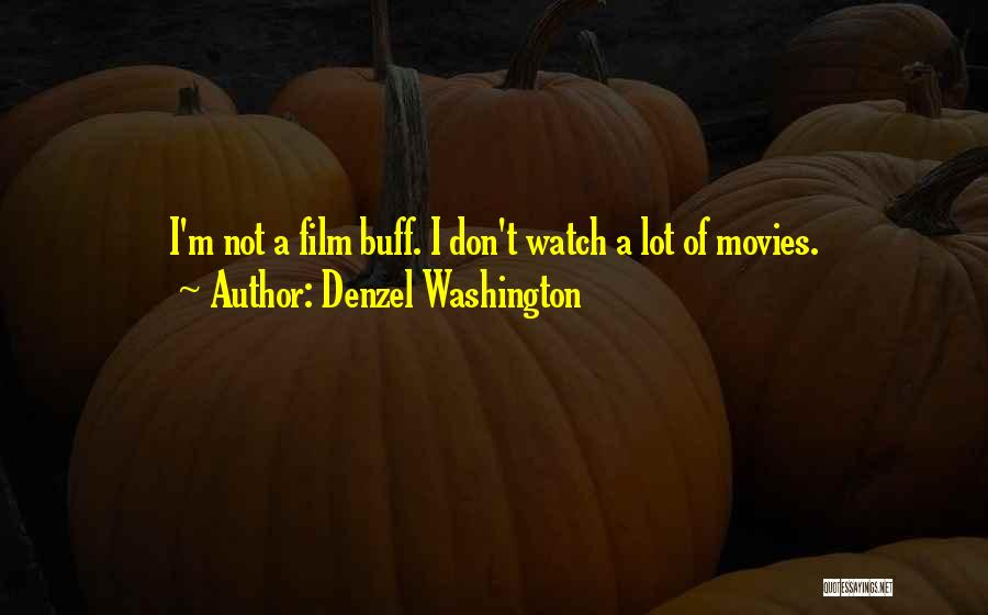 Denzel Washington Film Quotes By Denzel Washington