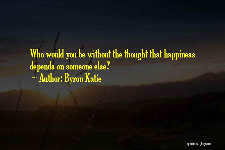Depends On Someone Quotes By Byron Katie