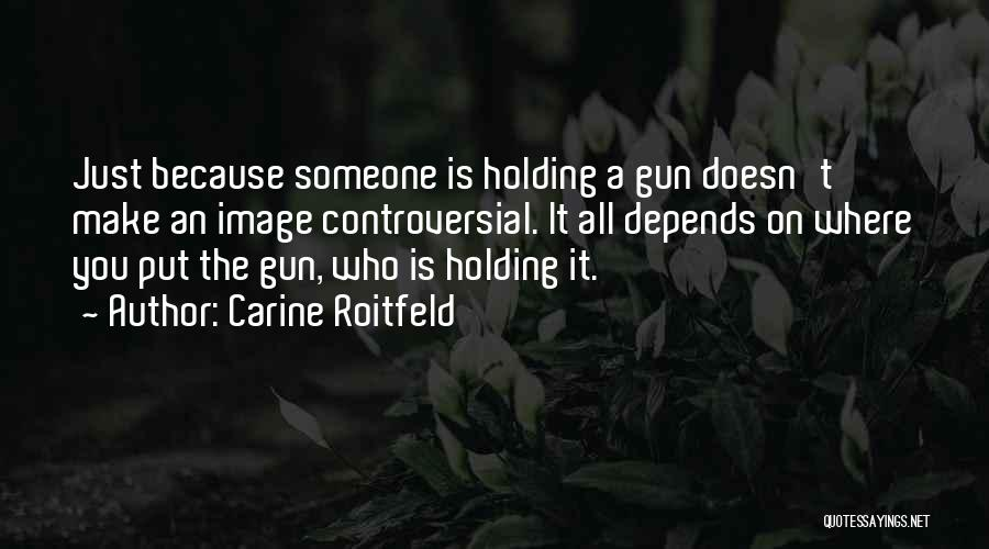 Depends On Someone Quotes By Carine Roitfeld