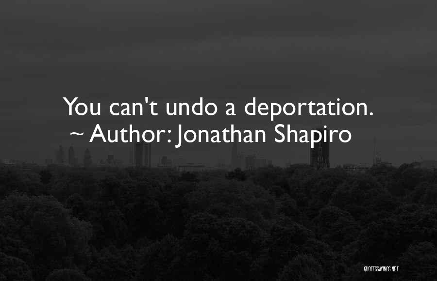 Deportation Quotes By Jonathan Shapiro