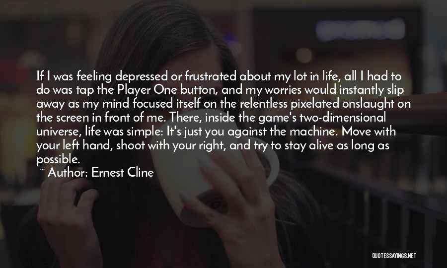 Depressed Life Quotes By Ernest Cline