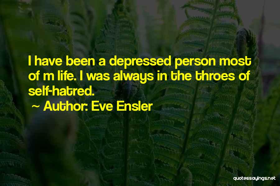 Depressed Life Quotes By Eve Ensler
